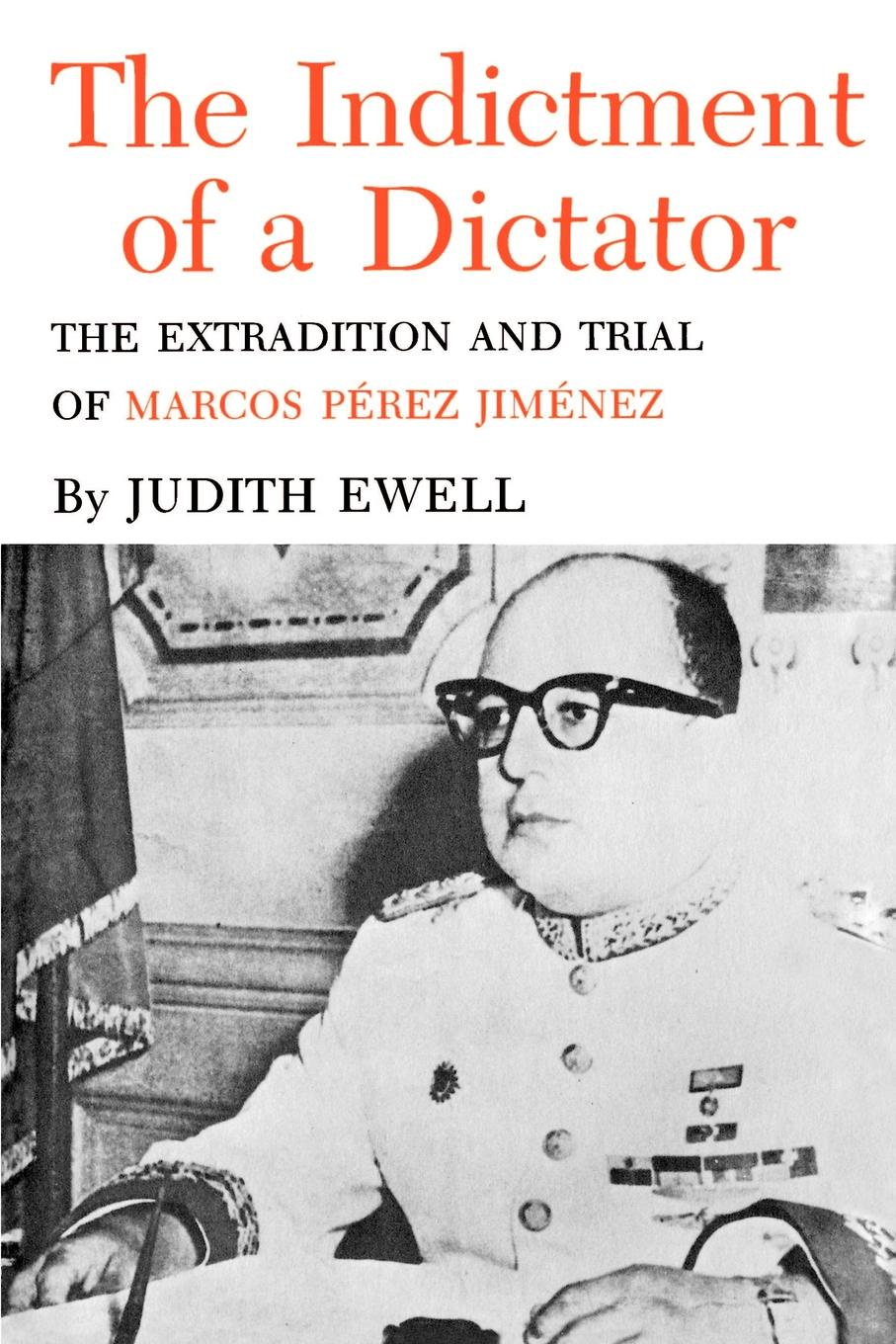Фото - Judith Ewell The Indictment of a Dictator. The Extradition and Trial of Marcos Perez Jimenez marcos gomes a boa semente