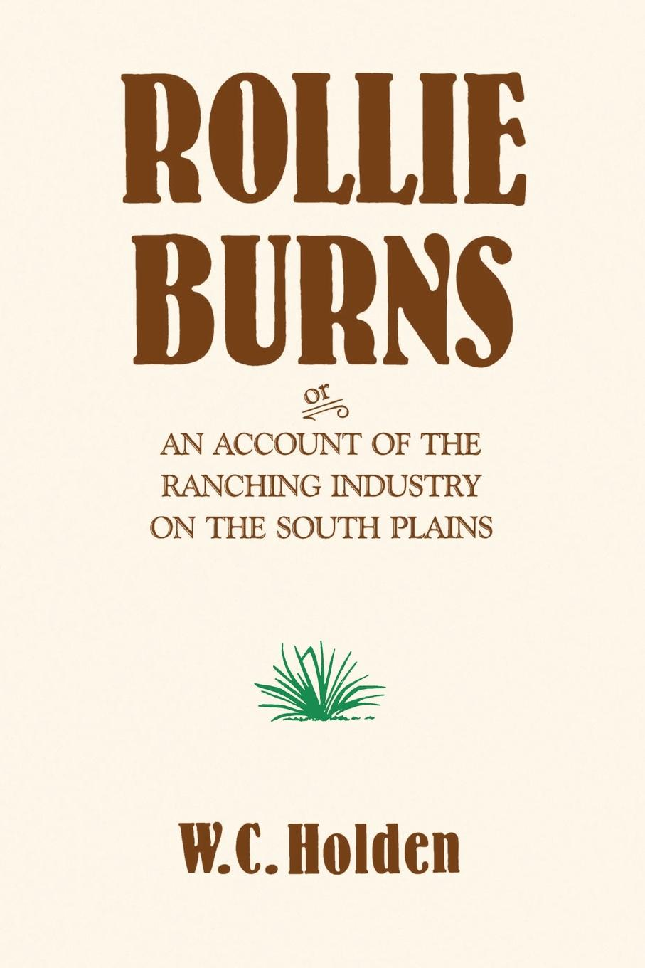 цена William Curry Holden Rollie Burns. Or an Account of the Ranching Industry on the South Plains онлайн в 2017 году