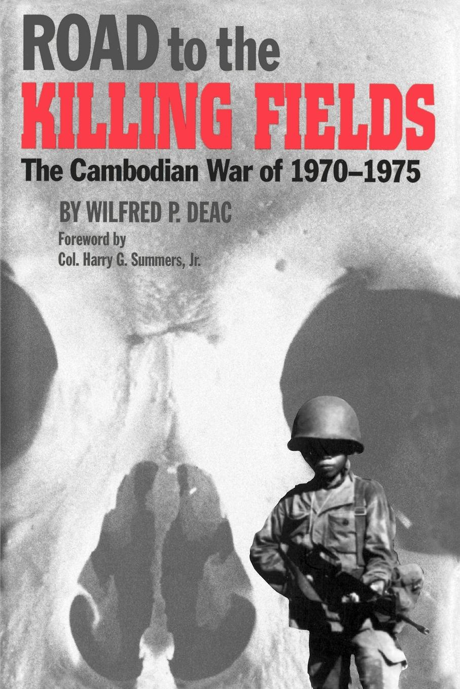 Wilfred P. Deac Road to the Killing Fields. The Cambodian War of 1970-1975 goran therborn the killing fields of inequality