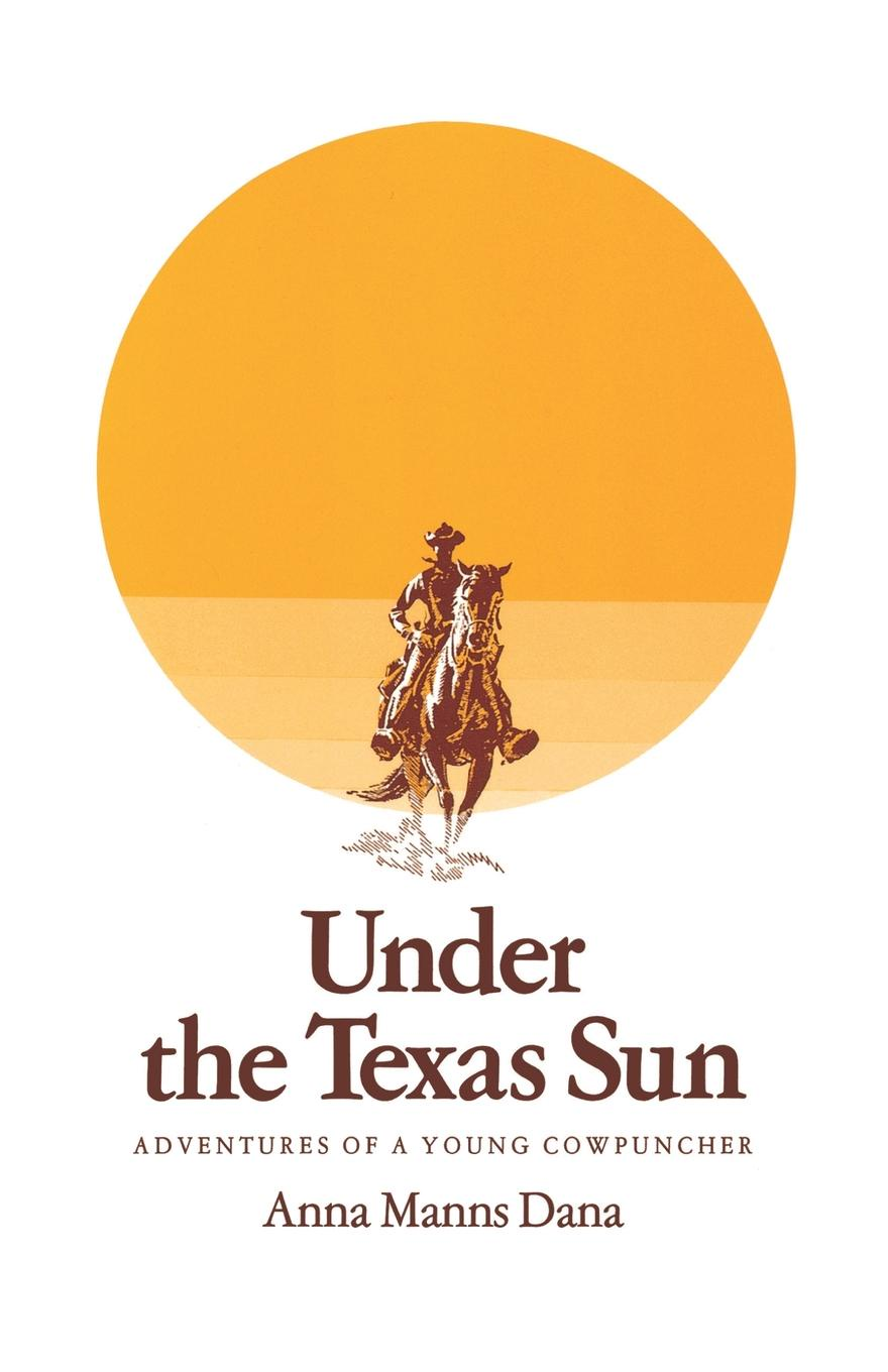Anna Manns Dana, Dana Under the Texas Sun. Adventures of a Young Cowpuncher secrets under the sun