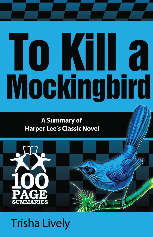 Trisha Lively To Kill a Mockingbird. 100 Page Summary preston pysh stig brodersen the intelligent investor 100 page summary