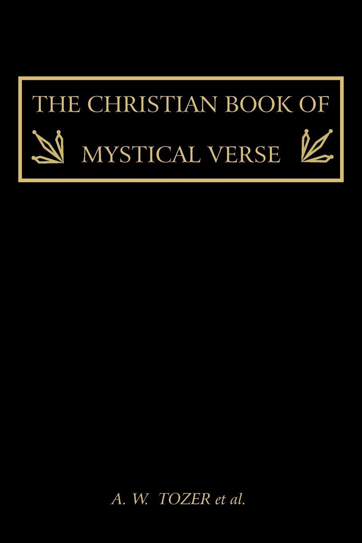 A.W. TOZER, et al. The Christian Book of Mystical Verse цены