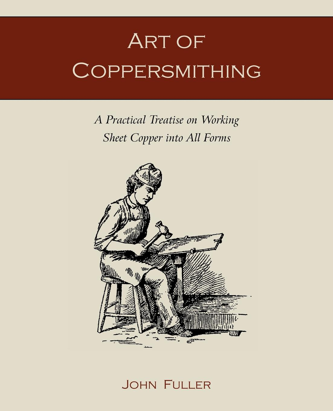 John Fuller Art of Coppersmithing. A Practical Treatise on Working Sheet Copper into All Forms hand retro style full of antique copper basin faucet hot