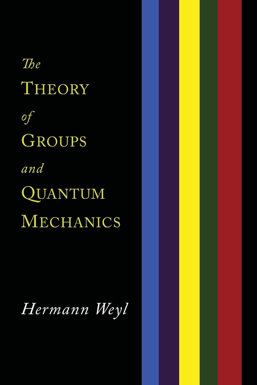Hermann Weyl, H. P. Robertson The Theory of Groups and Quantum Mechanics hermann weyl raum zeit materie vorlesungen uber allgemeine relativitatstheorie