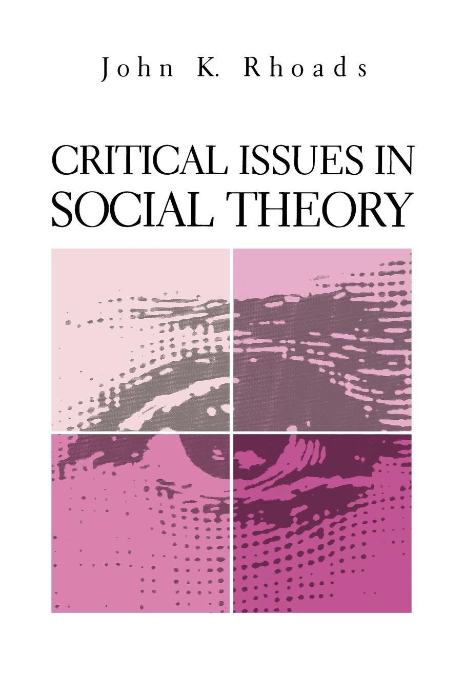John K. Rhoads Critical Issues in Social Theory john k rhoads critical issues in social theory