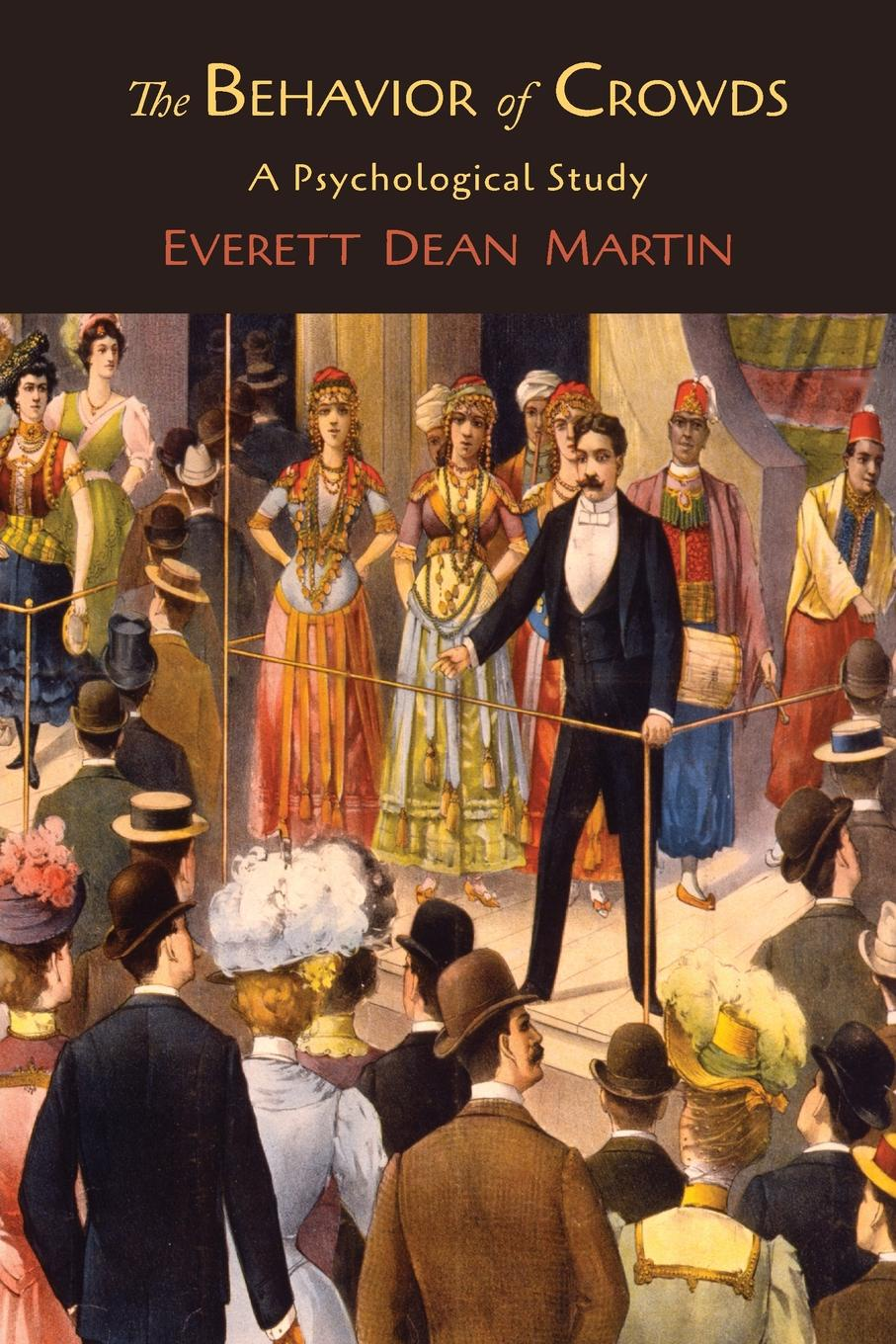 Everett Dean Martin The Behavior of Crowds; A Psychological Study conway william martin the crowd in peace and war