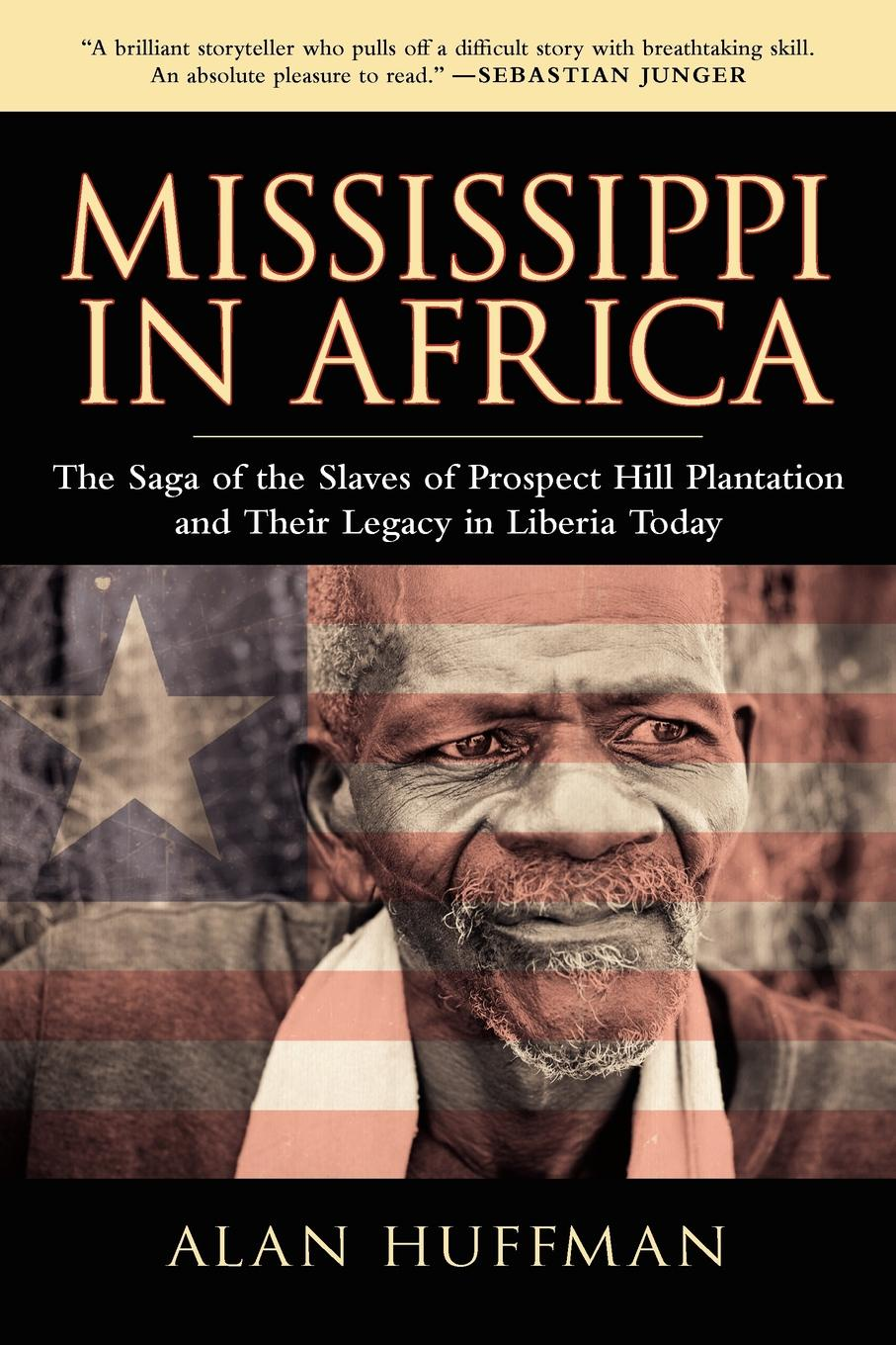 Alan Huffman Mississippi in Africa. The Saga of the Slaves of Prospect Hill Plantation and Their Legacy in Liberia Today history of liberia