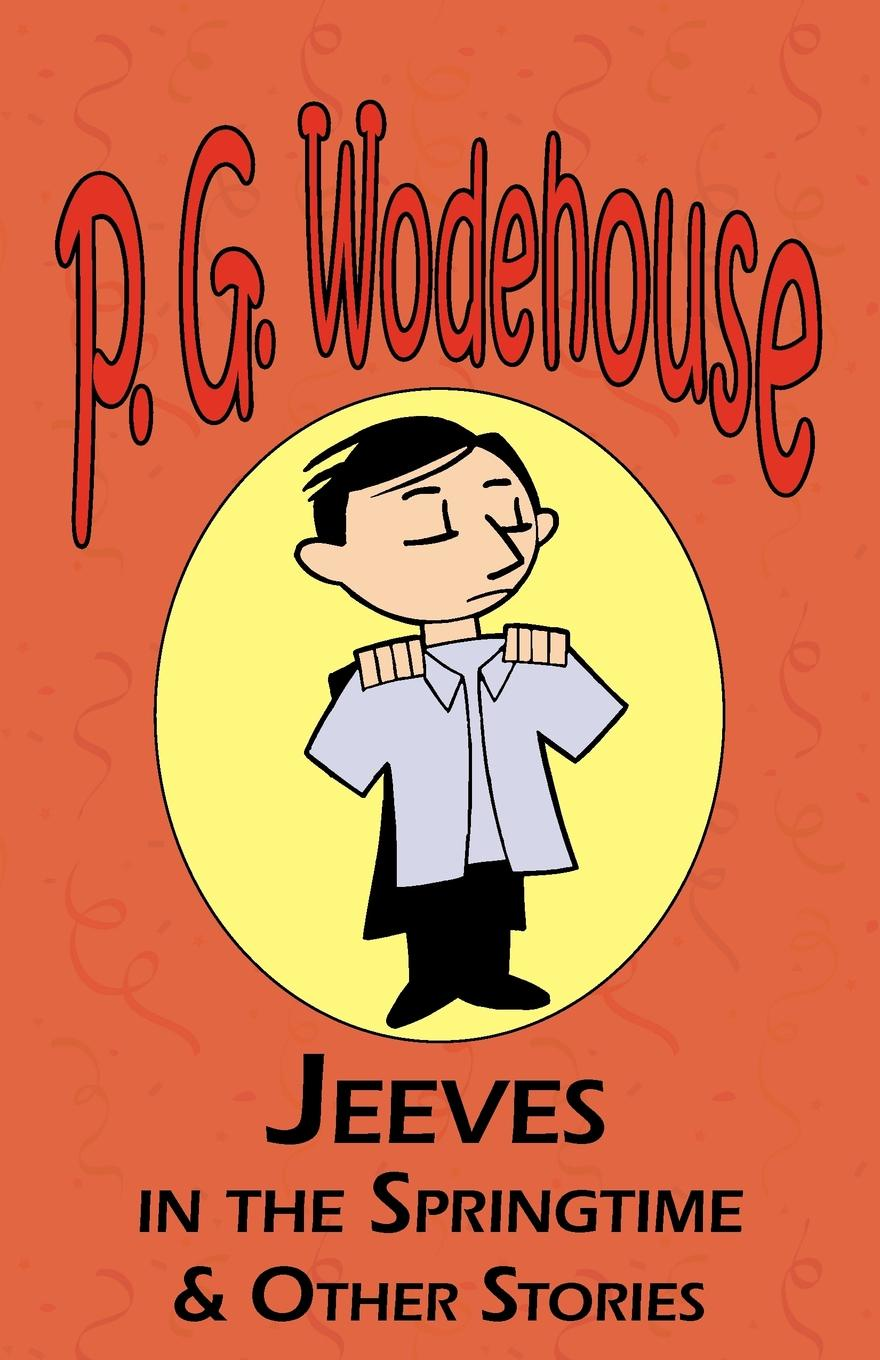 P. G. Wodehouse Jeeves in the Springtime & Other Stories - From the Manor Wodehouse Collection, a Selection from the Early Works of P. G. Wodehouse p g wodehouse laughing gas