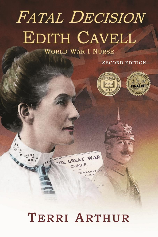 Terri Arthur Fatal Decision. Edith Cavell, World War I Nurse edith s story