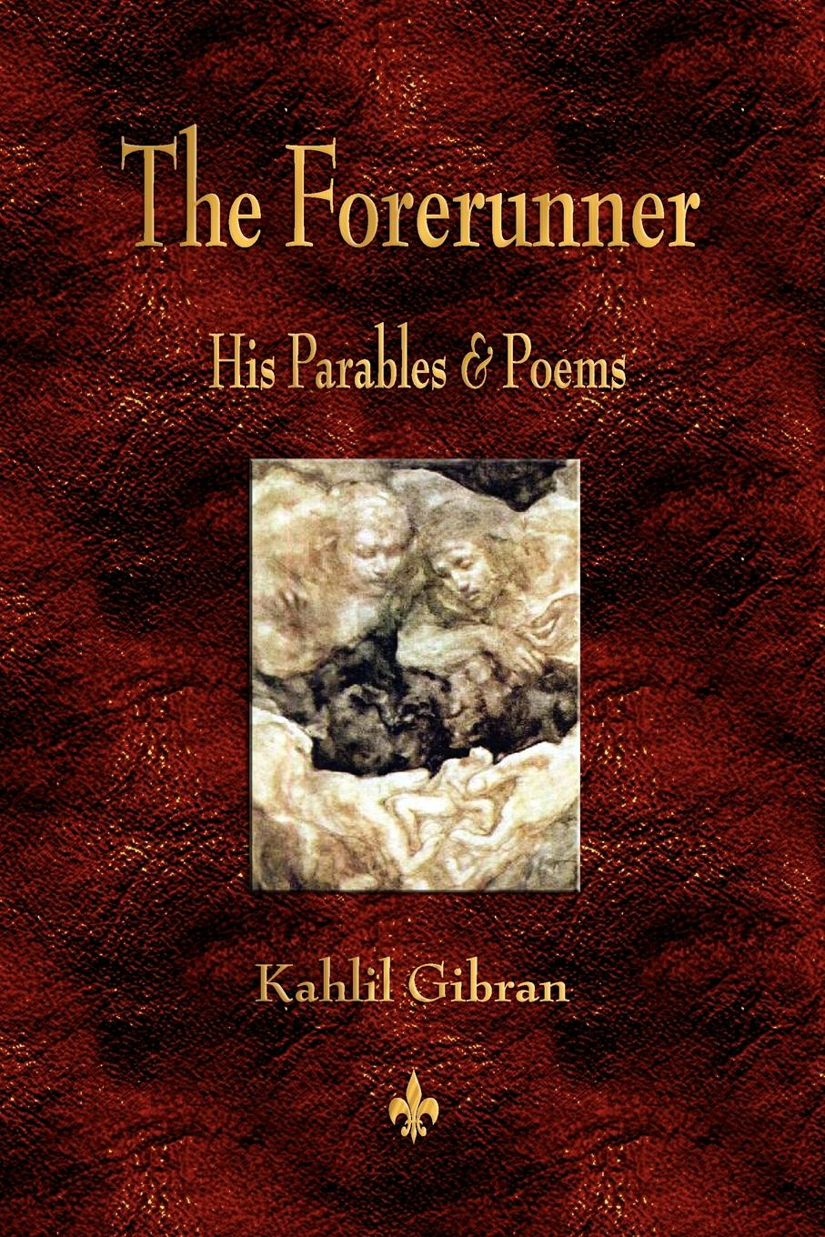 Kahlil Gibran The Forerunner. His Parables and Poems kahlil gibran the forerunner his parables and poems
