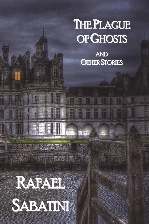 лучшая цена Rafael Sabatini The Plague of Ghosts and Other Stories