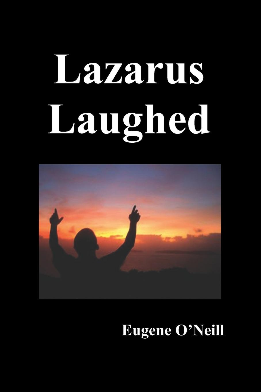 Eugene Gladstone O'Neill Lazarus Laughed. A Play for Imaginative Theatre theatre of incest