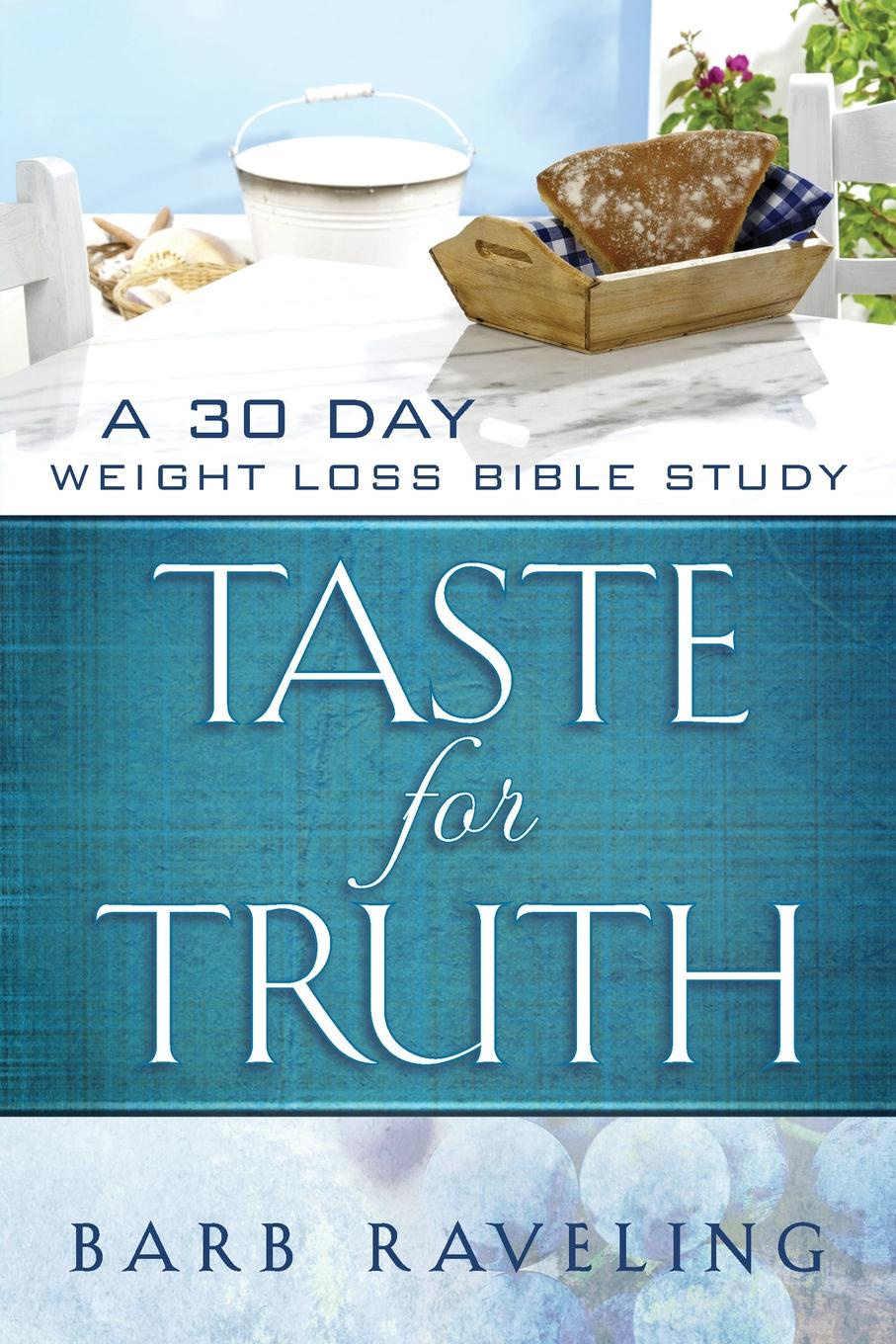 цена Barb Raveling Taste for Truth. A 30 Day Weight Loss Bible Study онлайн в 2017 году