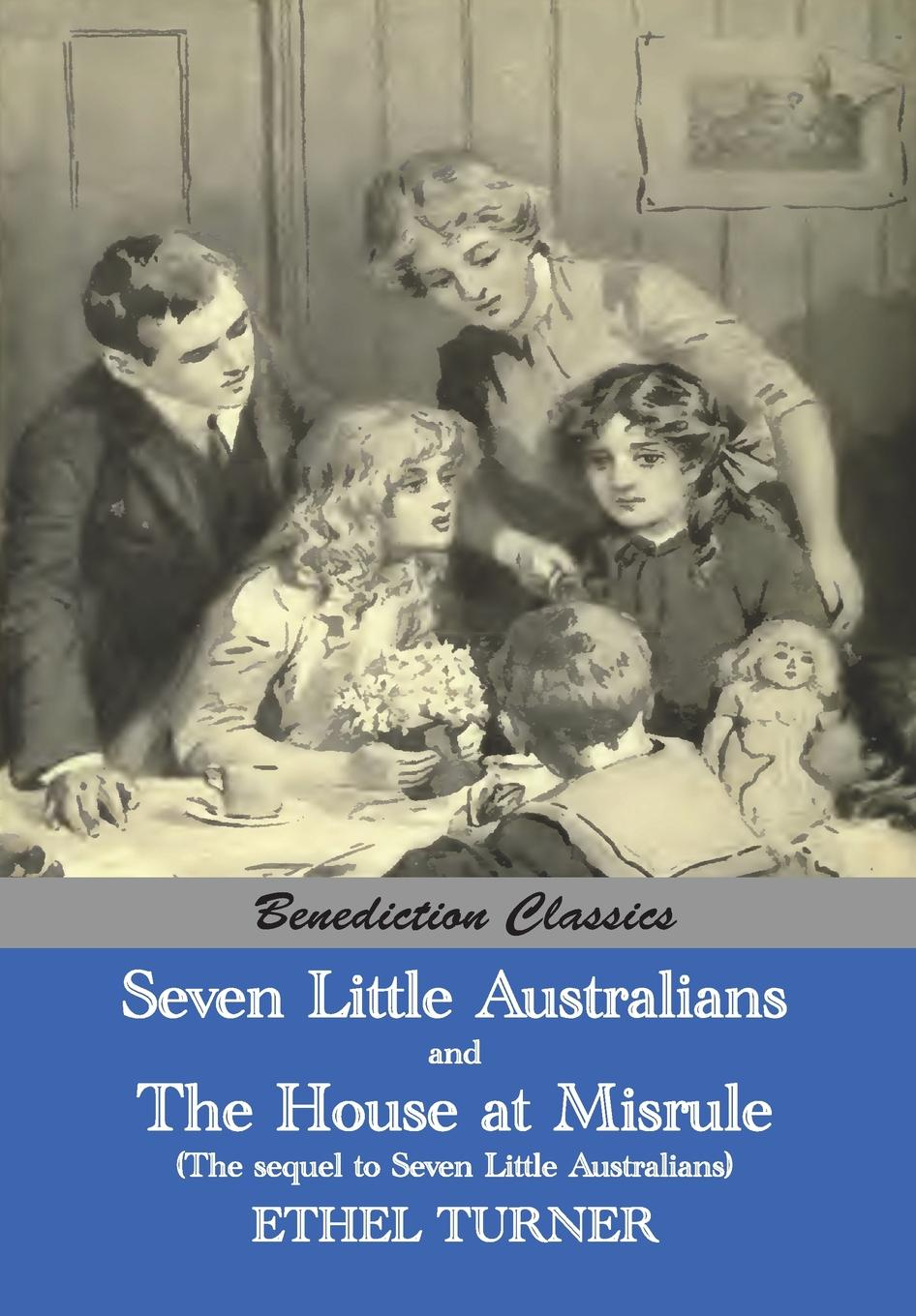 Ethel Turner Seven Little Australians AND The Family At Misrule (The sequel to Seven Little Australians) .Illustrated.