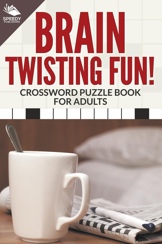 Speedy Publishing LLC. Brain Twisting Fun! Crossword Puzzle Book For Adults