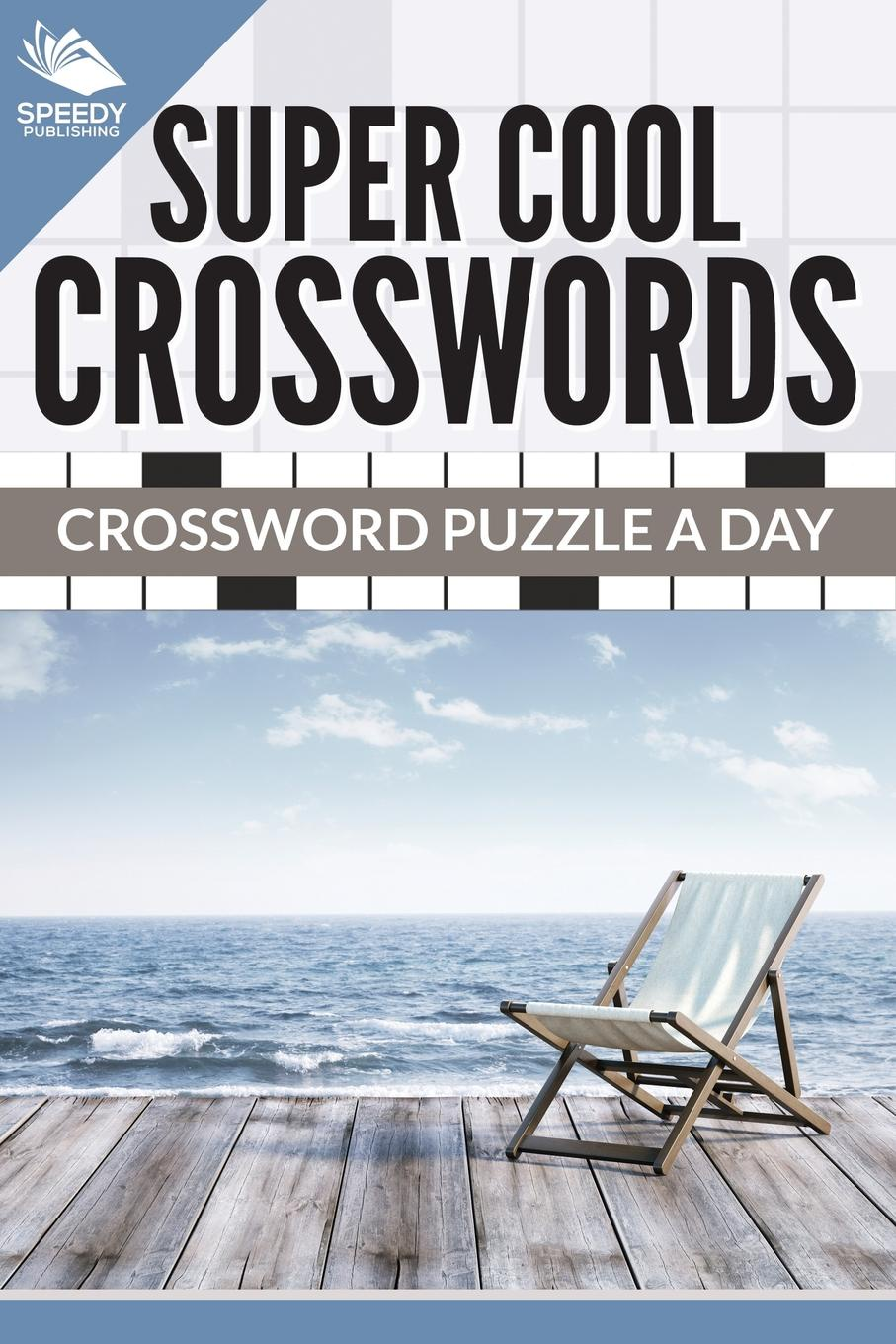 Speedy Publishing LLC. Super Cool Crosswords. Crossword Puzzle A Day