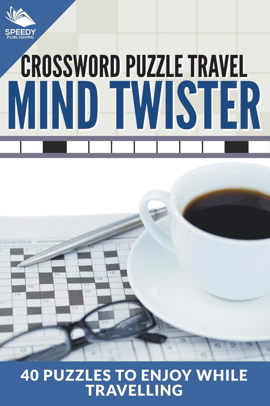 Speedy Publishing LLC. Crossword Puzzle Travel. Mind Twister: 40 Puzzles To Enjoy While Travelling
