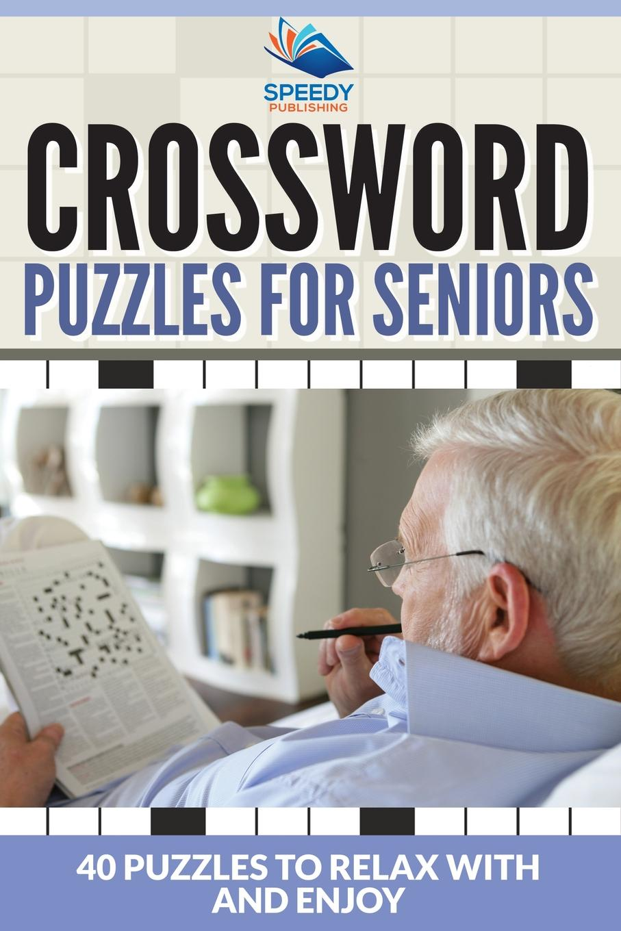 Speedy Publishing LLC. Crossword Puzzles For Seniors. 40 Puzzles To Relax With And Enjoy