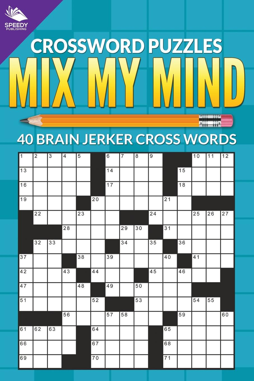 Speedy Publishing LLC. Crossword Puzzles. Mix My Mind: 40 Brain Jerker Crosswords