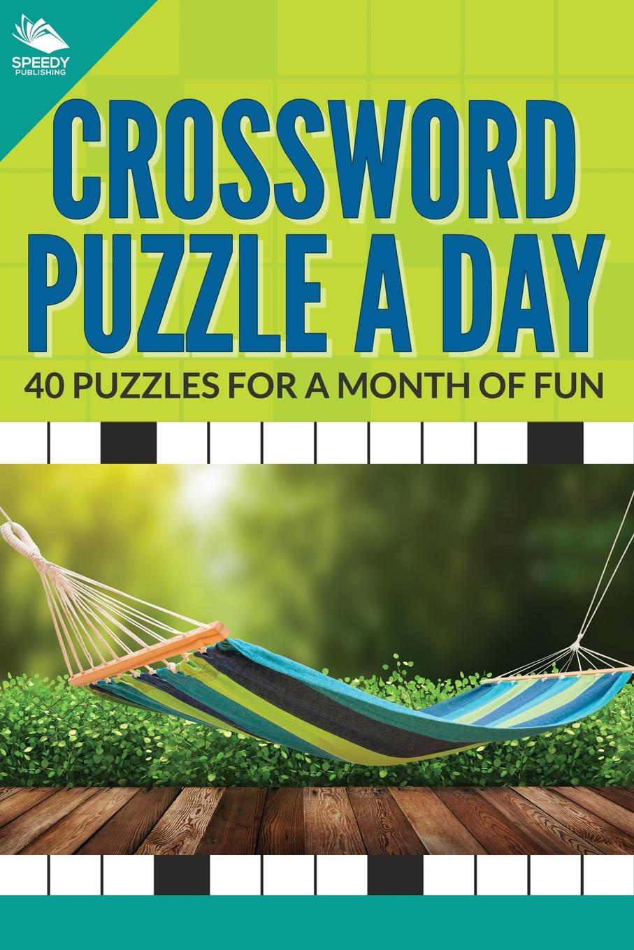 Speedy Publishing LLC. Crossword Puzzle a Day. 40 Puzzles For A Month of Fun