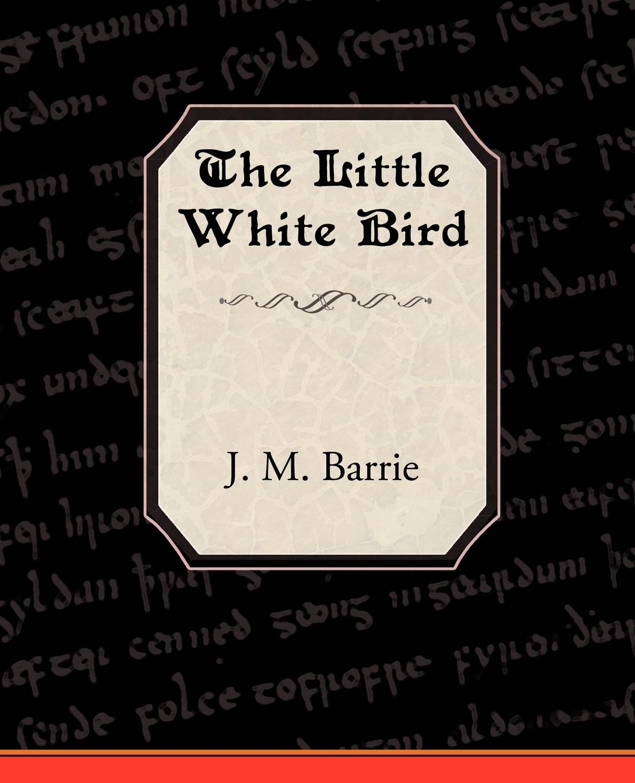 James Matthew Barrie The Little White Bird