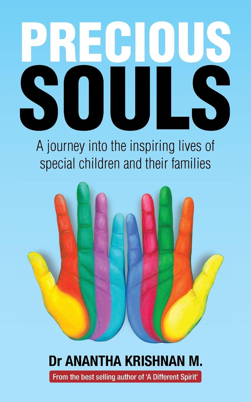Dr Anantha Krishnan M.. PRECIOUS SOULS. A journey into the inspiring lives of special children and their families.