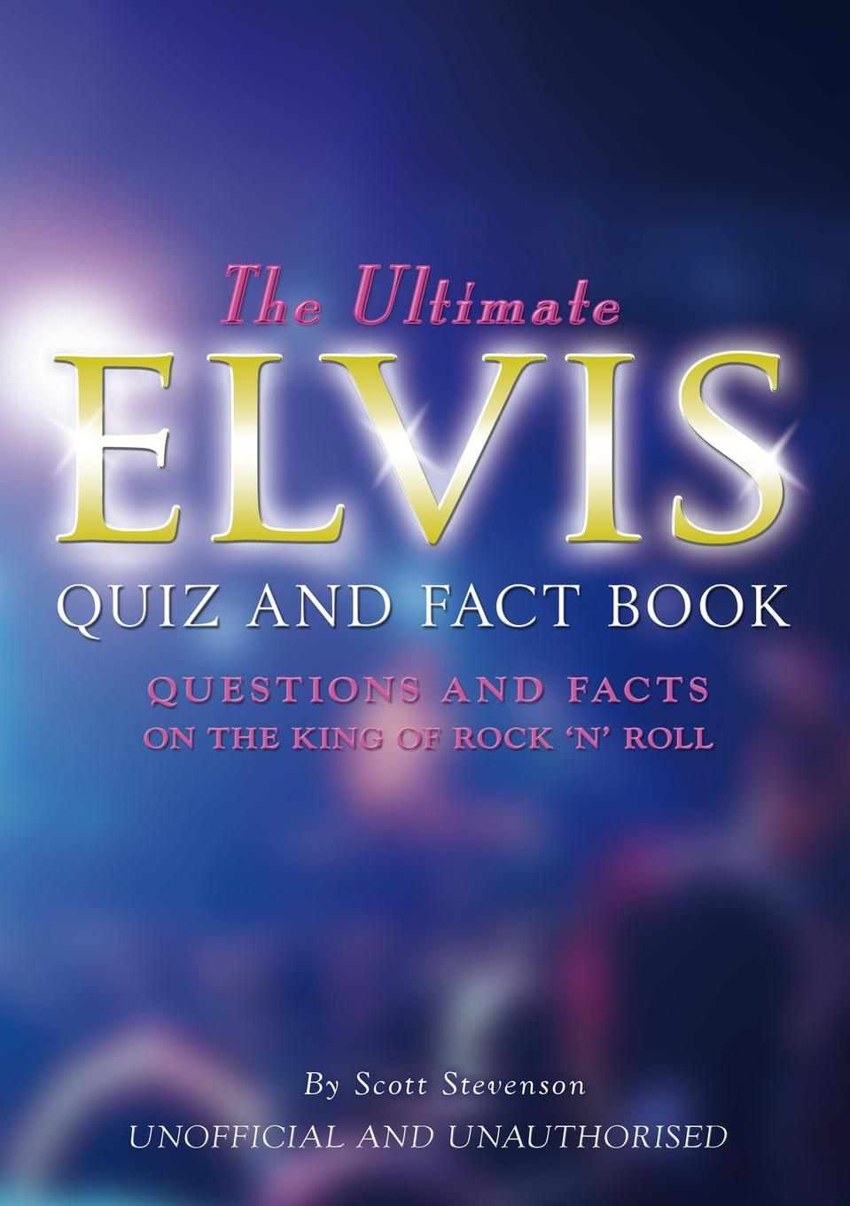 Scott Stevenson. The Ultimate Elvis Quiz and Fact Book