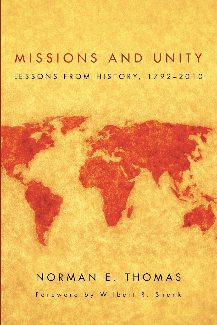 Norman E. Thomas Missions and Unity. Lessons from History, 1792-2010 periodical accounts relating to the missions of the church of the volume 26