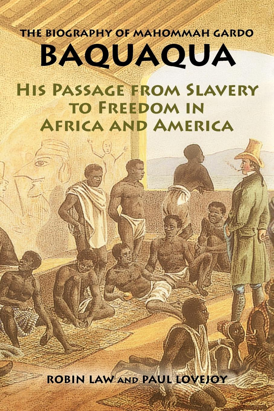 The Biography of Mahommah Gardo Baquaqua. His Passage from Slavery to Freedom in Africa and America the biography of mahommah gardo baquaqua his passage from slavery to freedom in africa and america