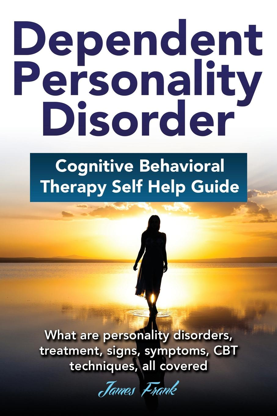Купить Dependent Personality Disorder Cognitive Behavioral Therapy self-help guide. What are personality disorders, treatment, signs, symptoms, CBT techniques, all covered на XWAP.SU