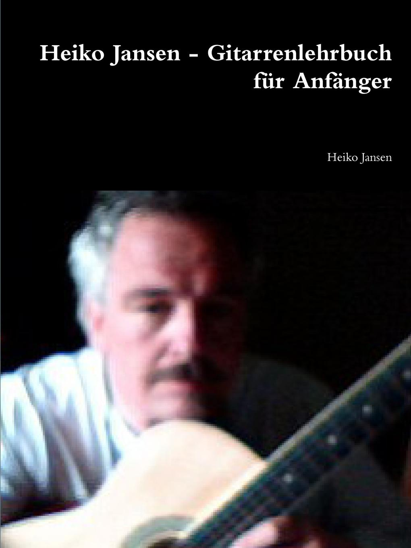 Heiko Jansen Heiko Jansen - Gitarrenlehrbuch fur Anfanger дженин дженсен janine jansen prokofiev