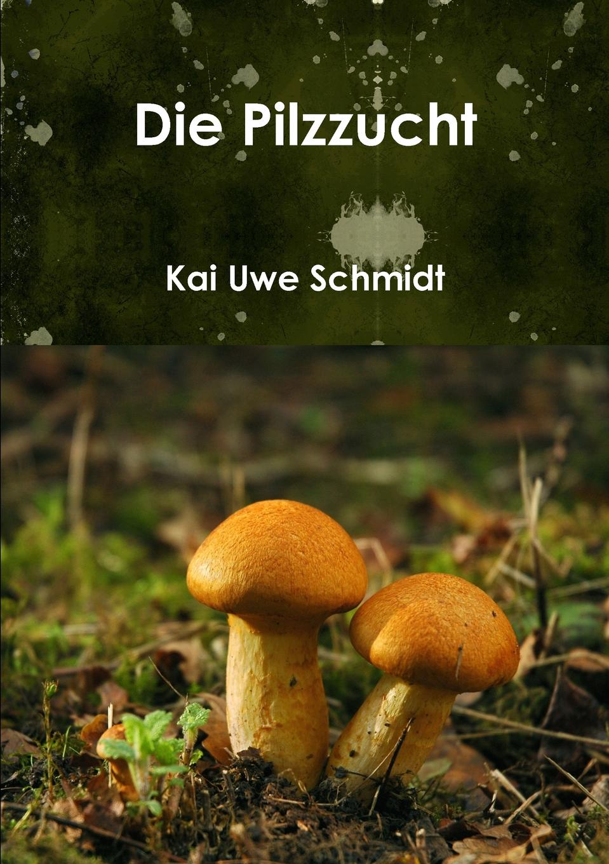 Kai Uwe Schmidt Die Pilzzucht friedrich armand strubberg saat und ernte