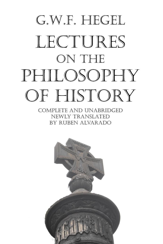 Georg Wilhelm Friedrich Hegel, Ruben Alvarado Lectures on the Philosophy of History цена и фото