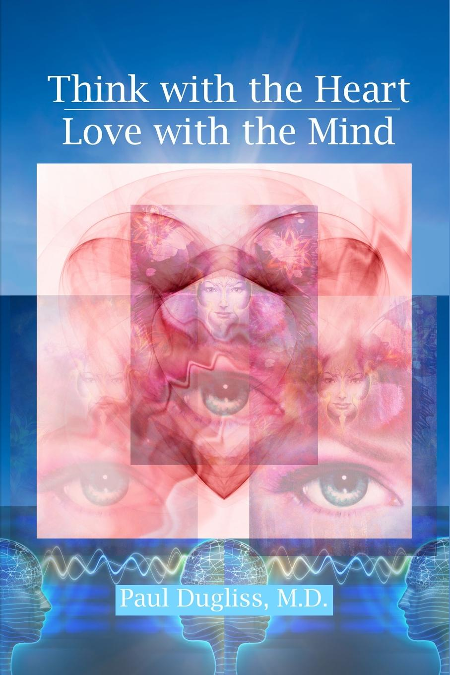 Paul Dugliss Think with the Heart - Love with the Mind jane perrine myers the path to love