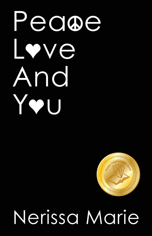 лучшая цена Nerissa Marie Peace, Love and You (A Spiritual Inspirational Self-Help Book about Self-Love, Spirituality, Self-Esteem and Meditation - Self Help books and Spiritual books on Meditation, Self Love, Self Esteem)