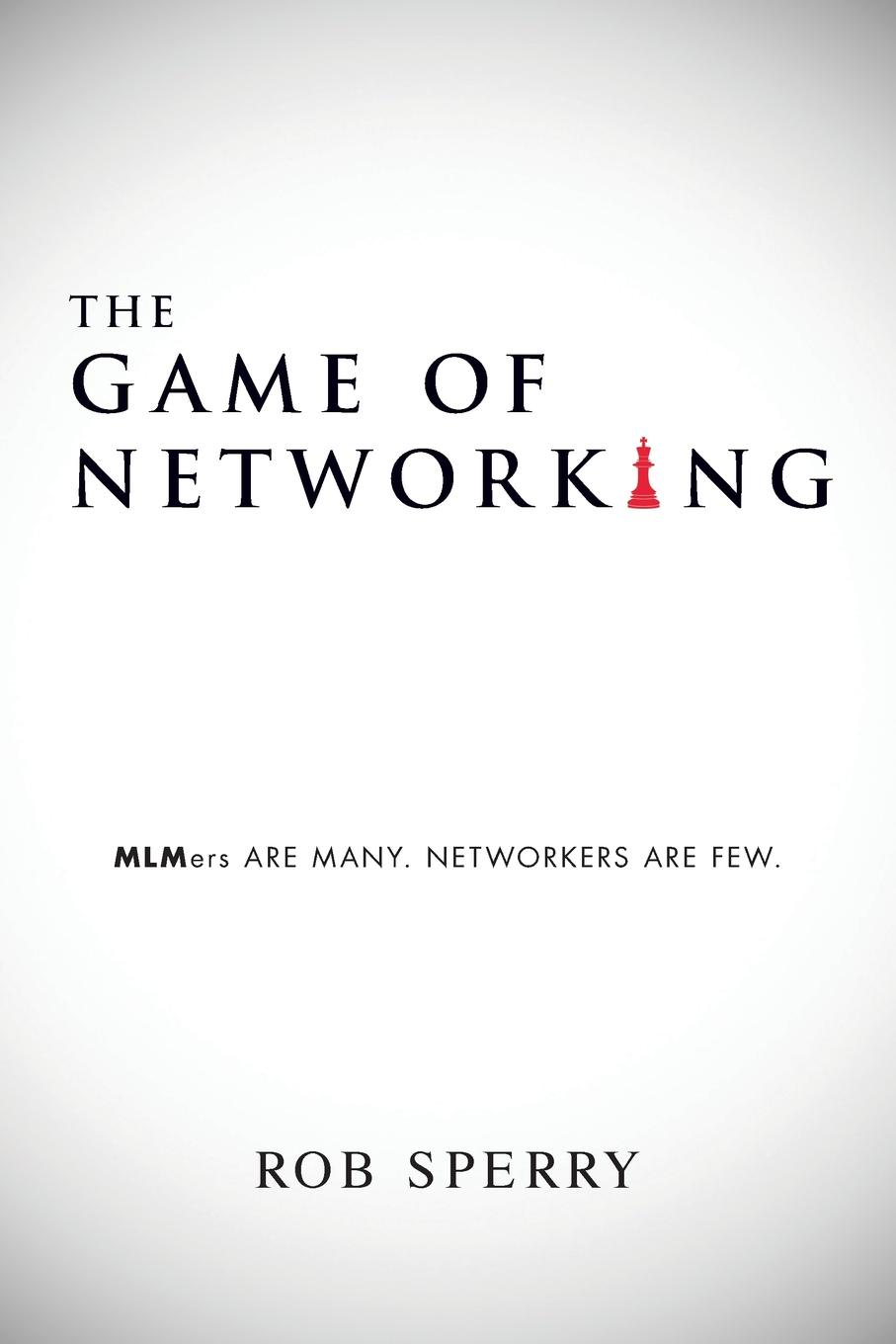 Rob Sperry The Game of Networking. MLMers ARE MANY. NETWORKERS ARE FEW. social networking