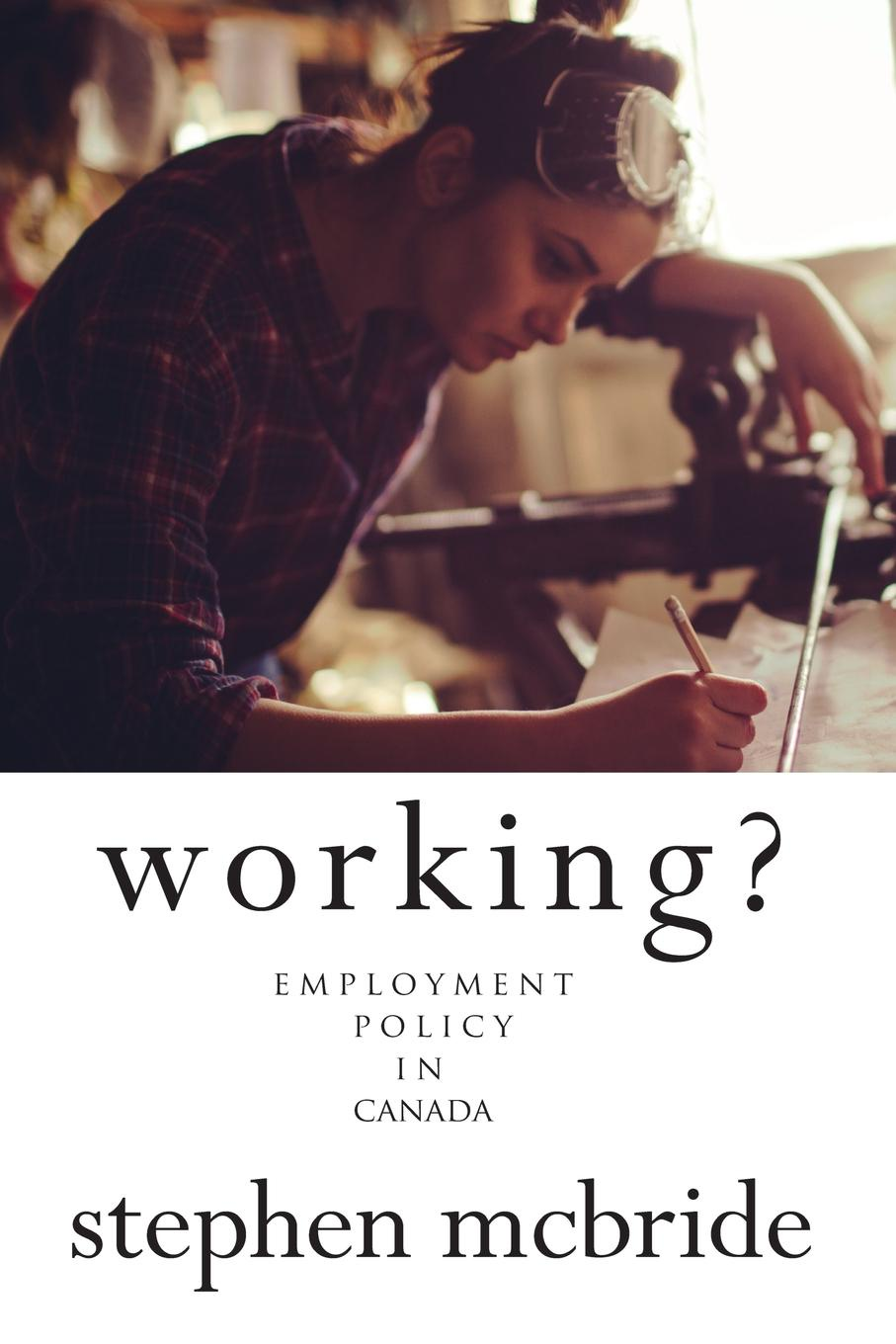 Stephen McBride Working?. Employment Policy in Canada the runaway mcbride