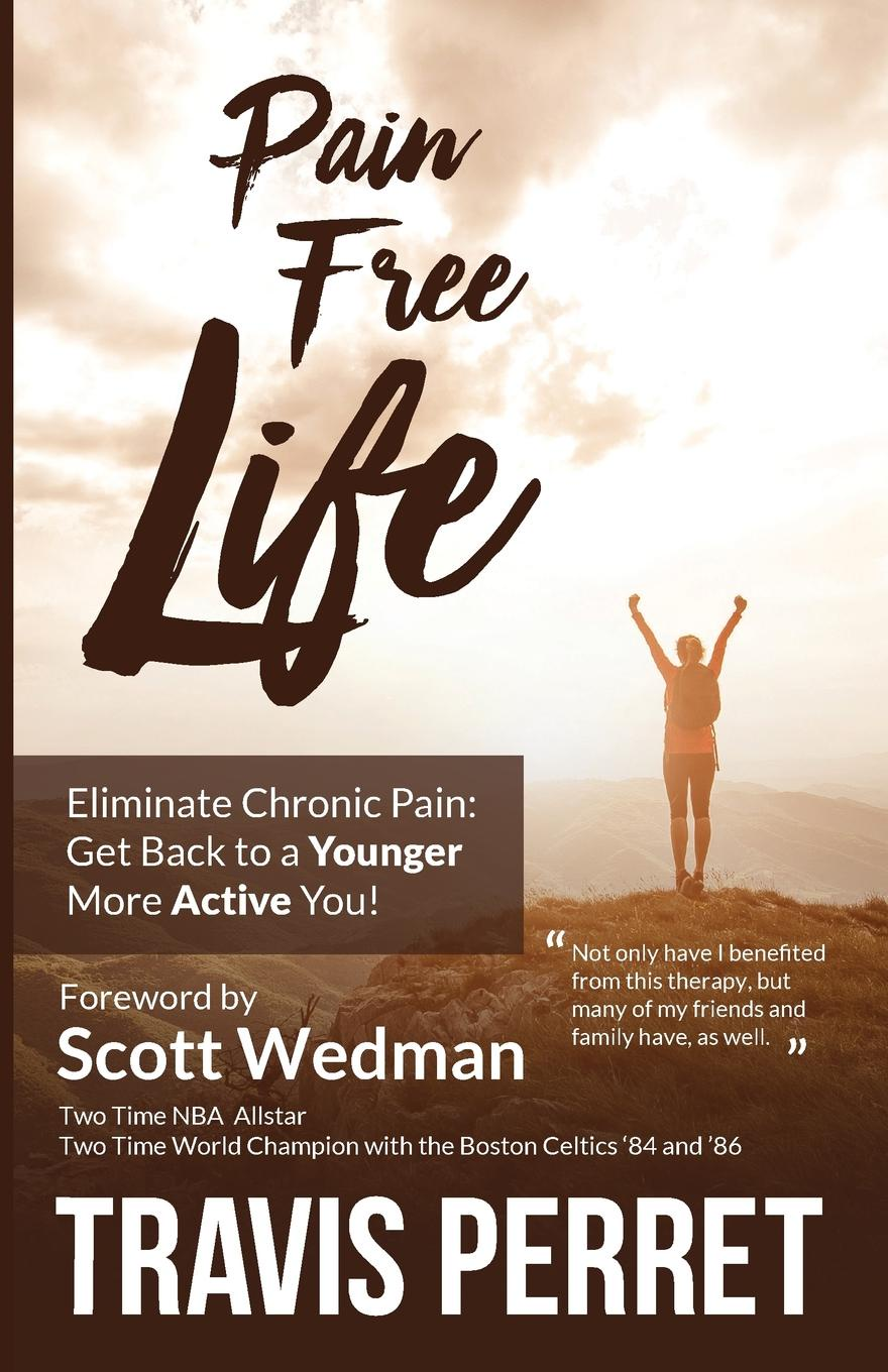 Travis Perret Pain Free Life. Eliminate Chronic Pain: Get Back to a Younger More Active you! travis monday help yourself to god s help