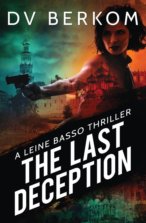 D.V. Berkom The Last Deception. A Leine Basso Thriller sammy keyes and the art of deception