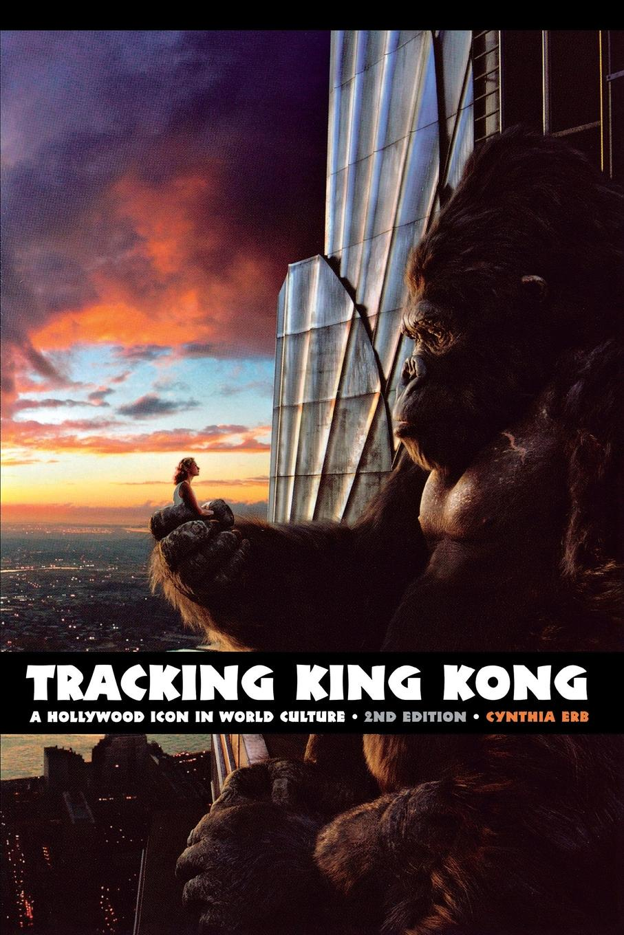 Cynthia Erb Tracking King Kong. A Hollywood Icon in World Culture b b king king of the blues lp