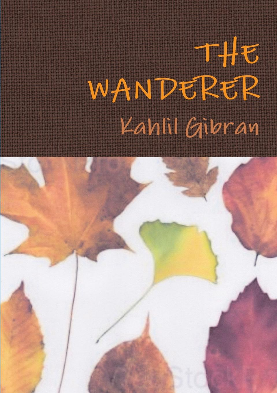 Kahlil Gibran The Wanderer the roots of hinduism