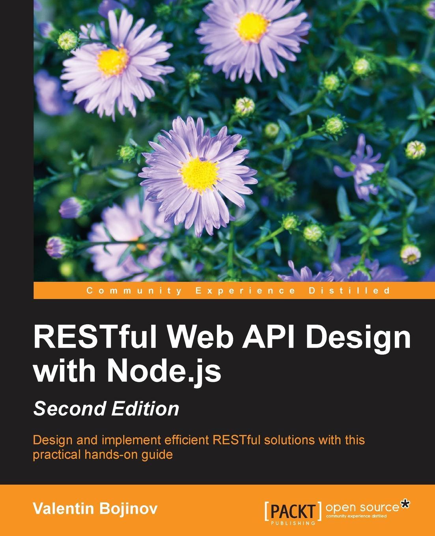 Valentin Bojinov RESTful Web API Design with Node.JS, Second Edition sanjay patni pro restful apis design build and integrate with rest json xml and jax rs