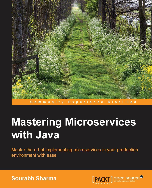 Sourabh Sharma Mastering Microservices with Java ajay vohra deepak vohra pro xml development with java technology