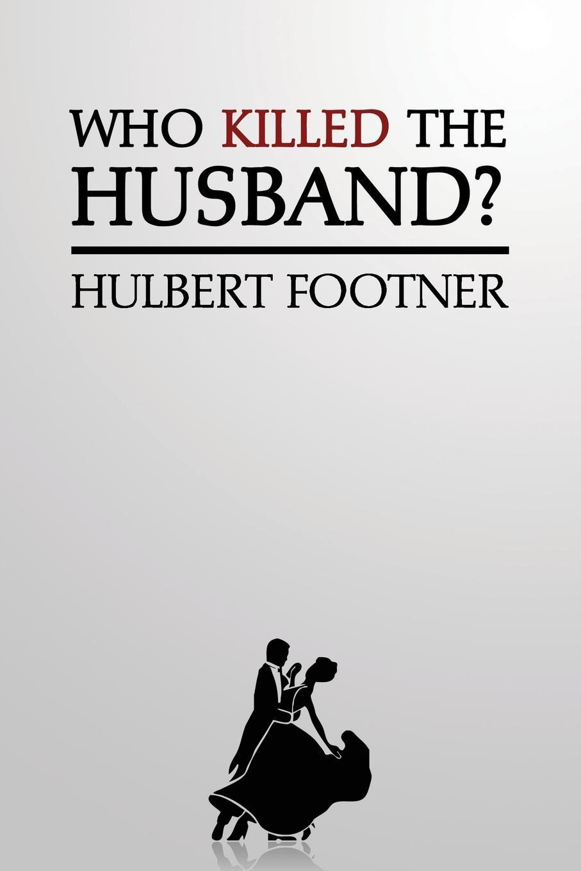 цена на Hulbert Footner Who Killed the Husband? (an Amos Lee Mappin Mystery)