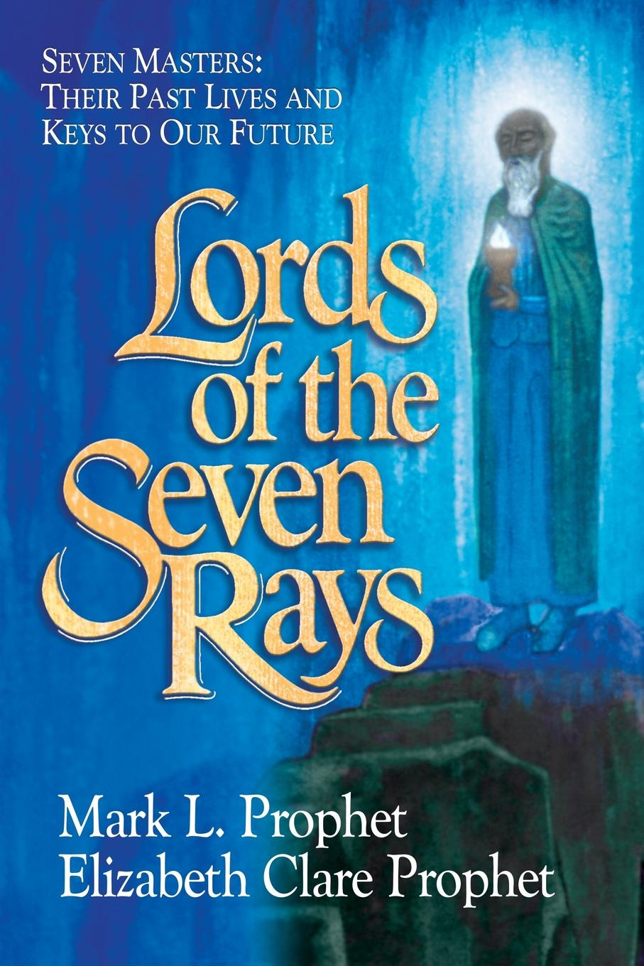 Mark L. Prophet, Elizabeth Clare Prophet Lords of the Seven Rays. Seven Masters: Their Past Lives and Keys to Our Future nix g the keys to the kingdom book seven lord sunday
