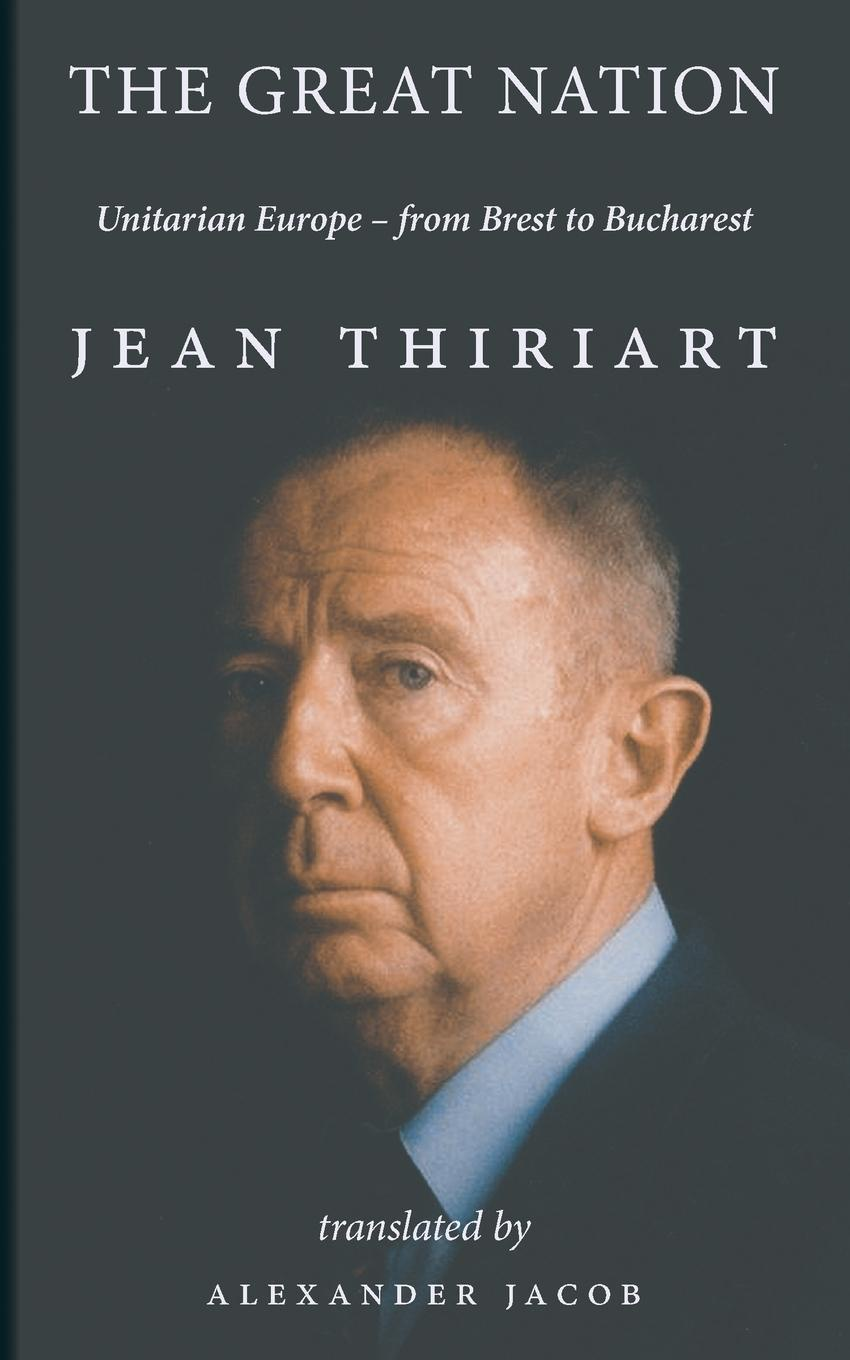 Jean-Francois Thiriart, Alexander Jacob The Great Nation. Unitarian Europe - From Brest To Bucharest a dugin eurasiatismo