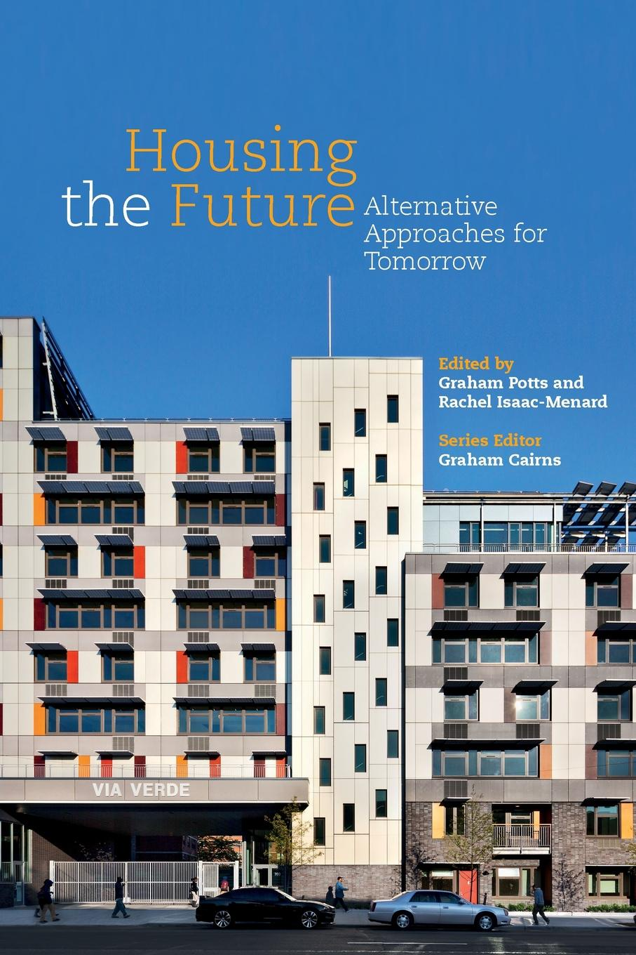 Graham Cairns. Housing the Future. Alternative Approaches for Tomorrow