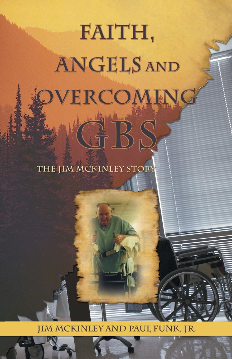 Jim McKinley, Paul Funk Jr Faith, Angels and Overcoming GBS. The Jim McKinley Story jim greene the god who is i am