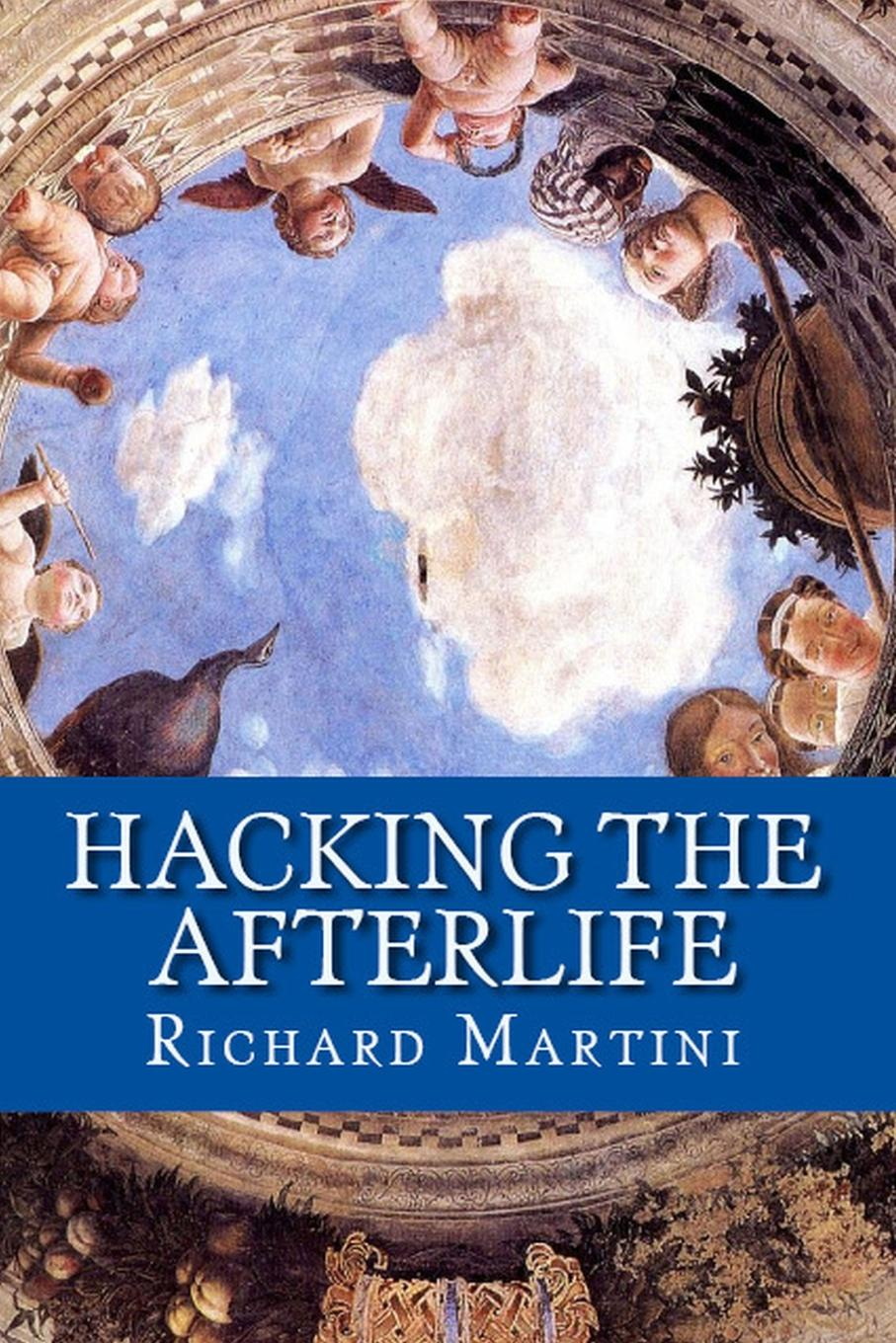 RICHARD MARTINI Hacking the Afterlife. Practical Advice from the Flipside flipside flipsyde state of survival