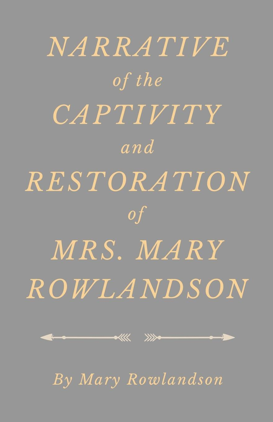 Mary Rowlandson Narrative of the Captivity and Restoration of Mrs. Mary Rowlandson mary white vensel the qualities of wood